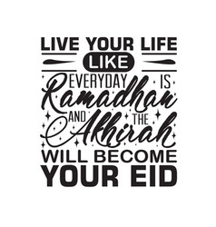 Ramadan quote live your life like everyday vector