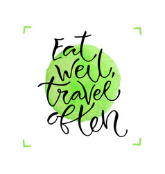 Eat well travel often handwritten positive quote vector