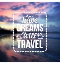 Typographic design with text Have dreams will vector image