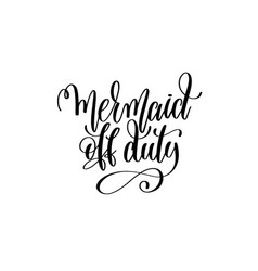 mermaid off duty - hand lettering positive quote vector image