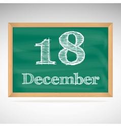 December 18 inscription in chalk on a blackboard vector image vector image