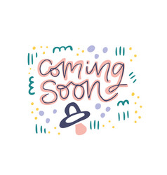 coming soon hand drawn flat color lettering vector image