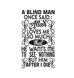 Muslim quote a blind man once said allah loves me vector