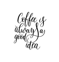 coffee is arways a good idea black and white hand vector image vector image
