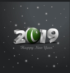 2019 happy new year pakistan flag typography vector