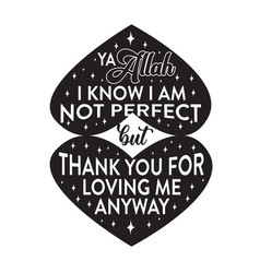 Muslim quote ya allah i know i am not perfect vector