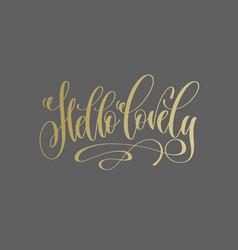 hello lovely - golden hand lettering inscription vector image