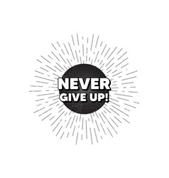 Never give up motivation quote motivational vector