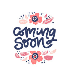 Coming soon ink brush lettering in floral frame vector