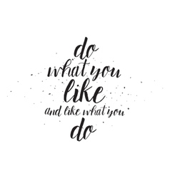 Do what you like and like what you do inscription vector image
