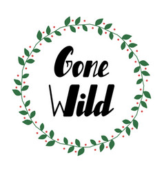 gone wild lettering vector image vector image