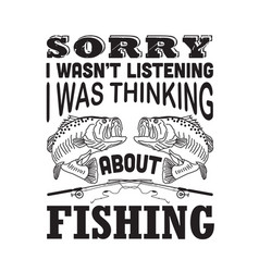 Fishing quote sorry i was not listening i vector