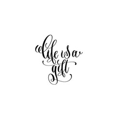 Life is a gift hand written lettering positive vector