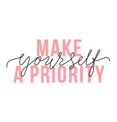 make yourself a priority lettering quote vector image