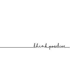Think positive - continuous one black line with vector