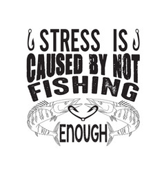 Fishing quote stress is caused not vector