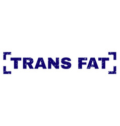 Grunge textured trans fat stamp seal inside vector