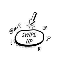 Hand drawn speech bubble swipe up botton vector
