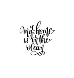 my home is in the ocean - hand lettering positive vector image