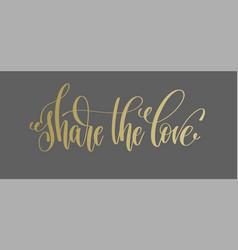 Share love - golden hand lettering inscription vector