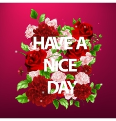 flowers with lettering have a nice vector image vector image