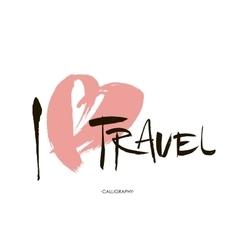 Conceptual inscription I love travel stylized vector image