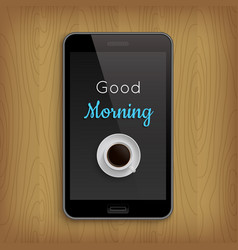 Good morning with coffee cup in phone vector