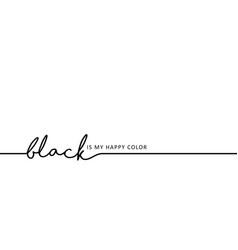 Slogan black is my happy color vector