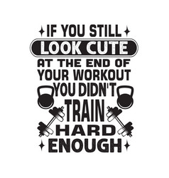 Fitness quote if you still look cute at end vector