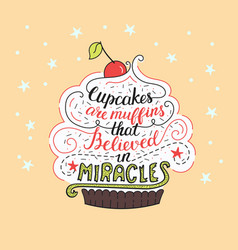 Unique lettering poster with a phrase - cupcakes vector