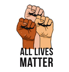 All lives matter text clenched fists held high in vector