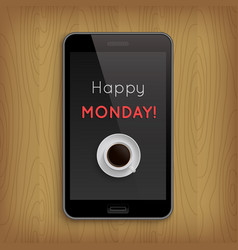 happy monday with coffee cup in phone vector image