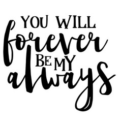 You will forever be my always inspirational quotes vector