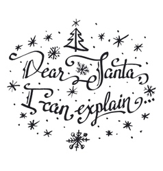 Dear Santa I can explain Hand-lettering quote vector image