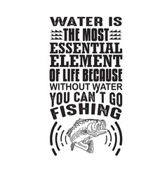Fishing quote water is most essential element vector