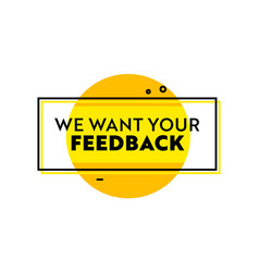 We want your feedback banner with yellow speech vector