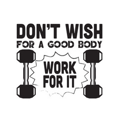 Fitness quote don t wish for a good body work vector