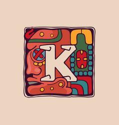 Letter k logo in aztec mayan or incas style vector