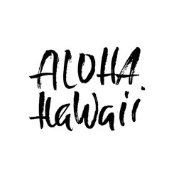 hand drawn phrase aloha hawaii modern dry brush vector image
