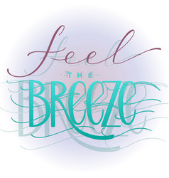 Feel the breeze lettering vector