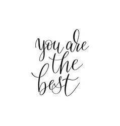 you are the best black and white hand written ink vector image vector image
