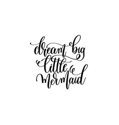 Dream big little mermaid - hand lettering positive vector