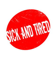 sick and tired rubber stamp vector image