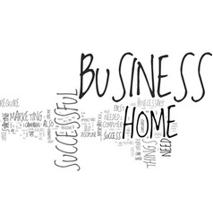 what you need for a successful home business text vector image vector image
