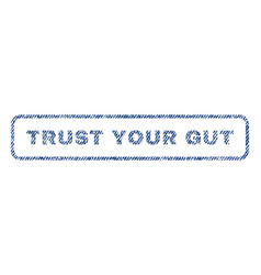 trust your gut textile stamp vector image