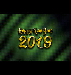 gold 2019 happy new year green background for vector image