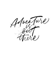 adventure is out there hand drawn lettering vector image