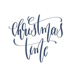 christmas time - hand lettering inscription text vector image