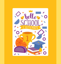 hello school 1 september stationary card poster vector image