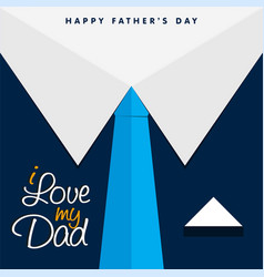 i love my dad happy fathers day background vector image